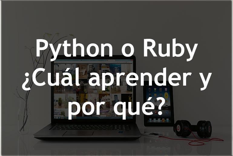 Python o Ruby ¿Cuál aprender y por qué?